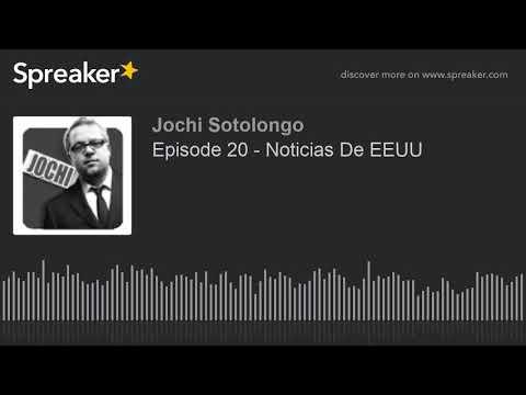 Episode 20 - Noticias De EEUU